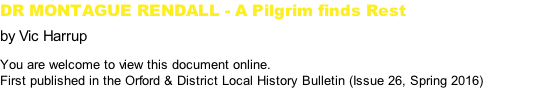 DR MONTAGUE RENDALL - A Pilgrim finds Rest by Vic Harrup You are welcome to view this document online. First published in the Orford & District Local History Bulletin (Issue 26, Spring 2016)